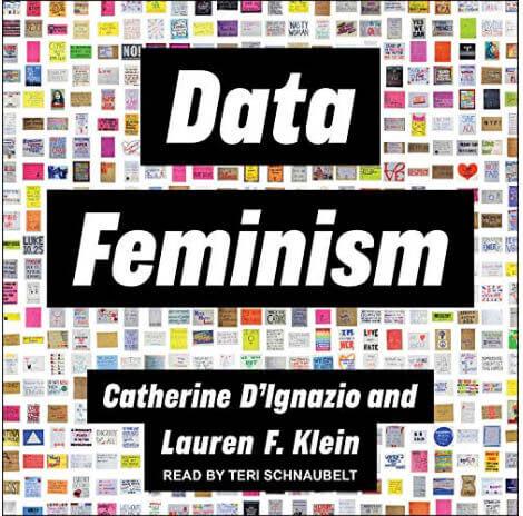 Data Feminism - Catherine D'ignazio and Lauren F. Klein