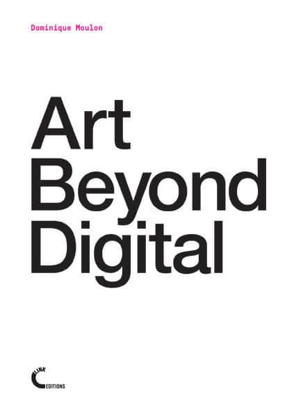 Art Beyond Digital - 2018 - Dominique Moulon - Agora Digital Art